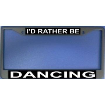 I'd Rather Be Dancing Photo License Plate Frame