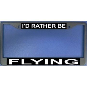 I'd Rather Be Flying Chrome License Plate Frame