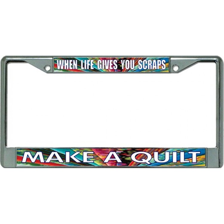 When Life Gives You Scraps Make A Quilt Chrome License Plate Frame