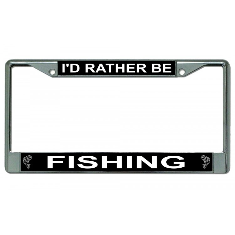 I'd Rather Be Fishing Chrome License Plate Frame