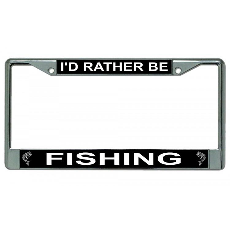 I'd Rather Be Fishing Chrome License Plate Frame