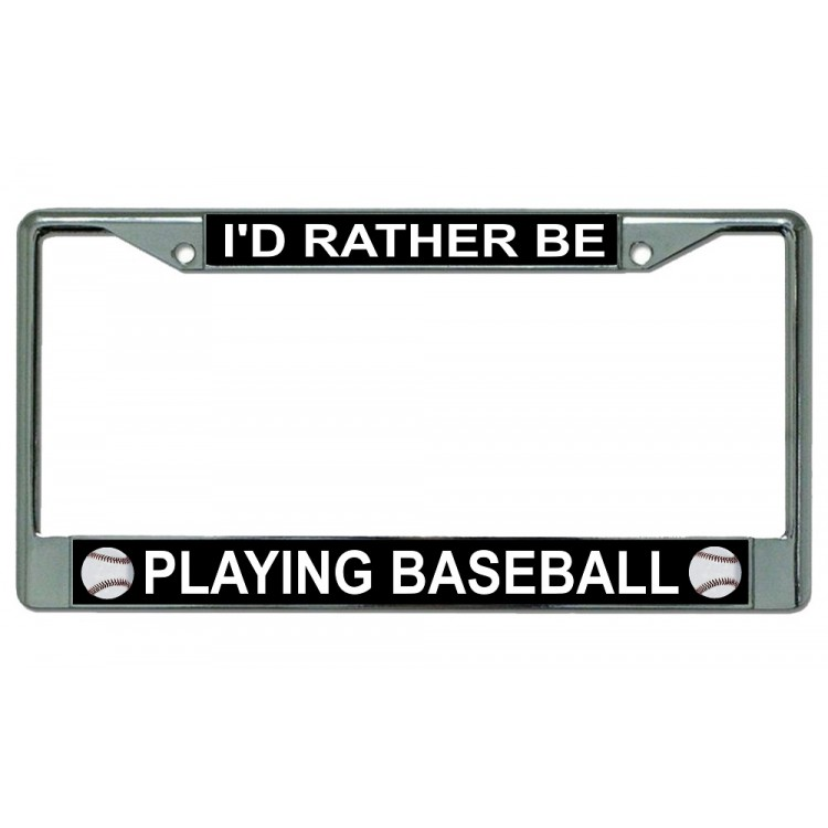 I'd Rather Be Playing Baseball Chrome License Plate Frame