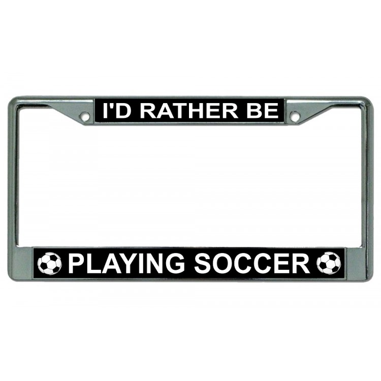 I'd Rather Be Playing Soccer Chrome License Plate Frame