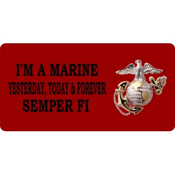 I'm A Marine Yesterday, Today And Forever Photo License Plate