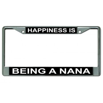 Happiness Is Being A Nana Chrome License Plate Frame