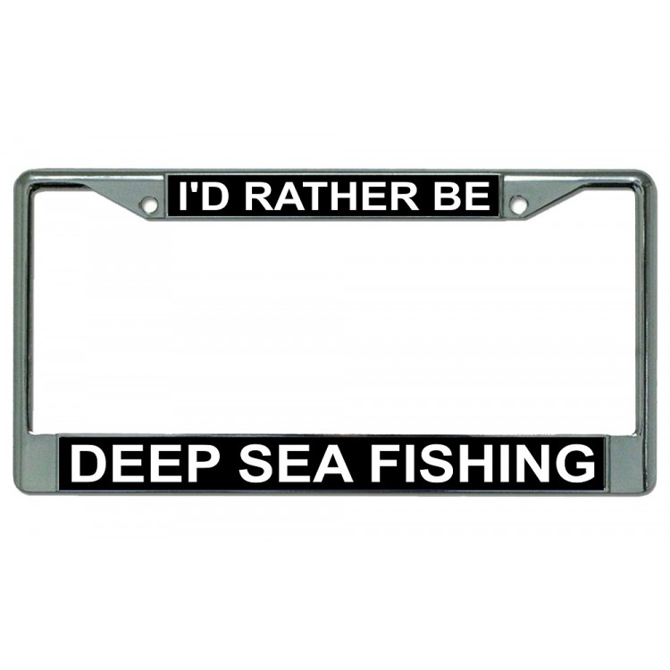 I'd Rather Be Deep Sea Fishing Chrome License Plate Frame