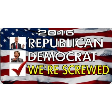 2016 Republican Democrat We're Screwed Photo Plate