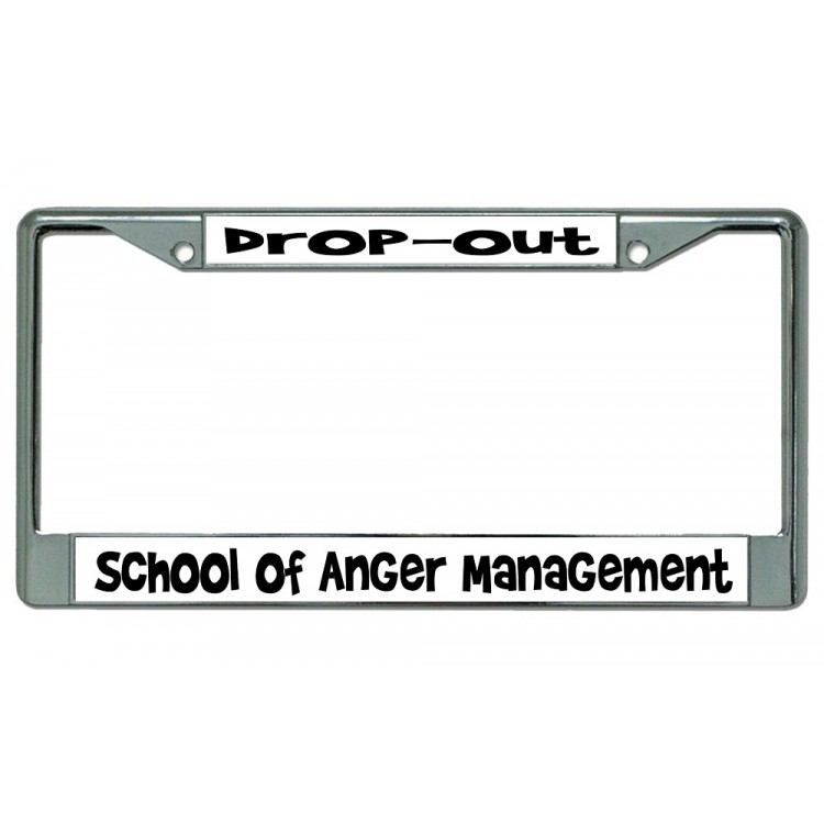 Drop Out School Of Anger Management Chrome License Plate Frame