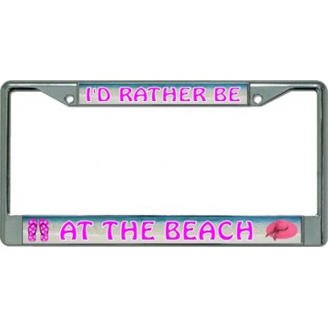 I'd Rather Be At The Beach Chrome License Plate Frame