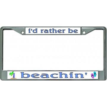 i'd rather be beachin' Chrome License Plate Frame