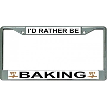I'D Rather Be Baking Chrome License Plate Frame