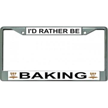 I'D Rather Be Baking Chrome License Plate Frame