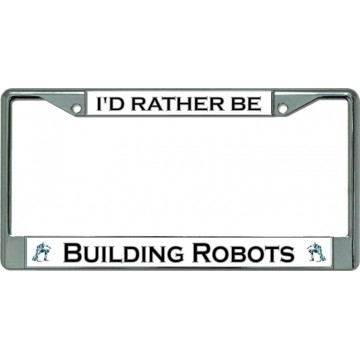 I'D Rather Be Building Robots Chrome License Plate Frame