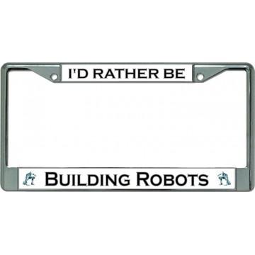 I'D Rather Be Building Robots Chrome License Plate Frame