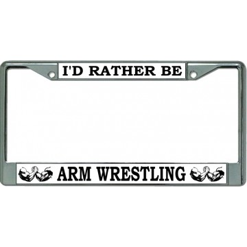 I'D Rather Be Arm Wrestling Chrome License Plate Frame