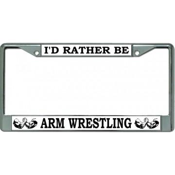 I'D Rather Be Arm Wrestling Chrome License Plate Frame