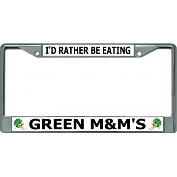 I'D Rather Be Eating Green M&M's Chrome License Plate Frame
