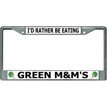 I'D Rather Be Eating Green M&M's Chrome License Plate Frame