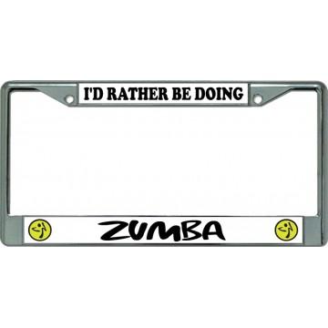 I'D Rather Be Doing Zumba Chrome License Plate Frame