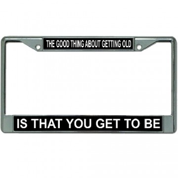 Good Thing About Getting Old … Chrome License Plate Frame