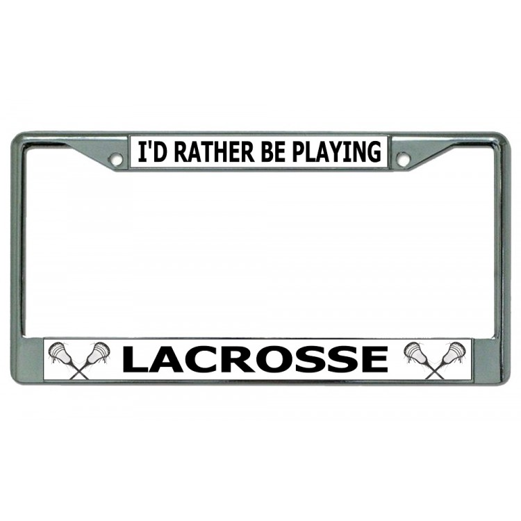 I'd Rather Be Playing Lacrosse Chrome License Plate Frame