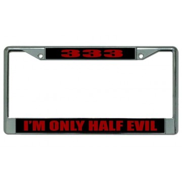 "333 ""I'm Only Half Evil"" Chrome License Plate Frame"