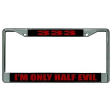 """333 """"I'm Only Half Evil"""" Chrome License Plate Frame"""