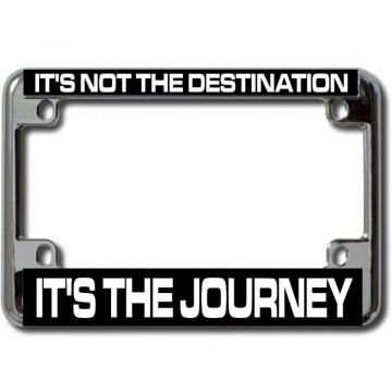 It's The Journey ... Chrome Motorcycle License Plate Frame