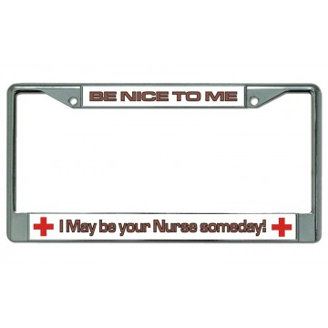 Be Nice To Your Nurse Chrome License Plate Frame