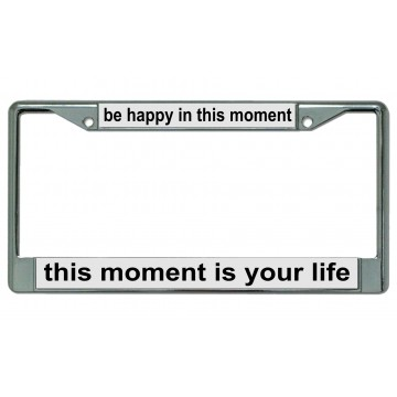 Be Happy In This Moment … Chrome License Plate Frame