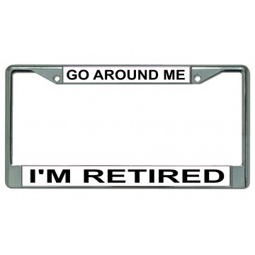 Go Around Me I'm Retired Chrome License Plate Frame