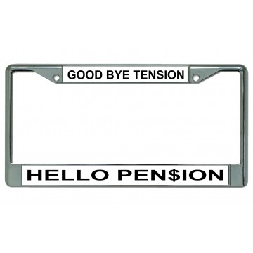 Good Bye Tension Hello Pension #2 Chrome License Plate Frame