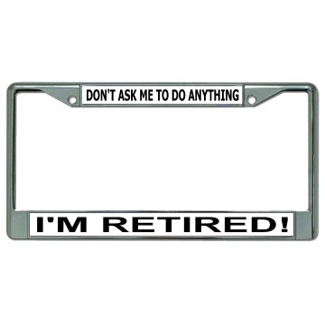 Don't Ask Me To Do Anything I'm Retired #2 Chrome License Plate Frame