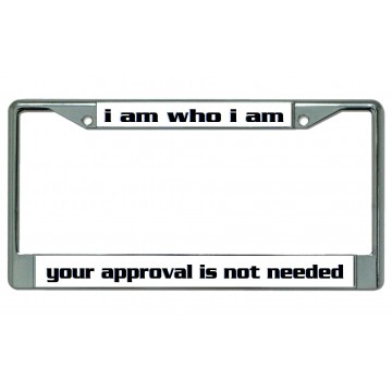 I Am Who I Am Approval Not Needed Chrome License Plate Frame