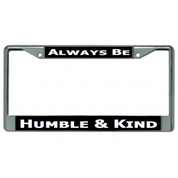 Always Be Humble And Kind Chrome License Plate Frame